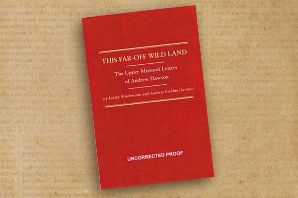 This-Far-Off-Wild-Land-Upper-Missouri-Letters_Andrew-Dawson.