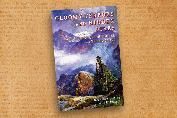 Ronald-M-Angelin_Larry-E-Morris-in-Gloomy-Terrors-and-Hidden-Fires_The-Mystery-of-John-Colter-and-Yellowstone.