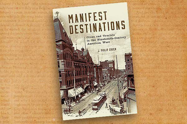 J-Philip-Gruen_Manifest-Destinations--Cities-and-Tourists-in-the-Nineteenth-Century-American-West