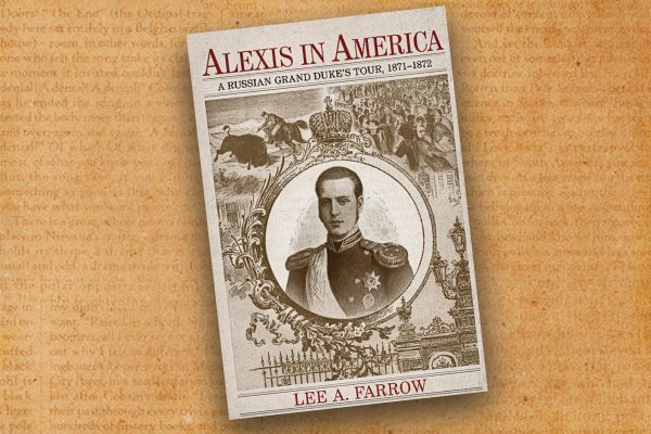 Alexis-in-America--A-Russian-Grand-Dukes-Tour_1871-1872_by-Lee-A.-Farrow