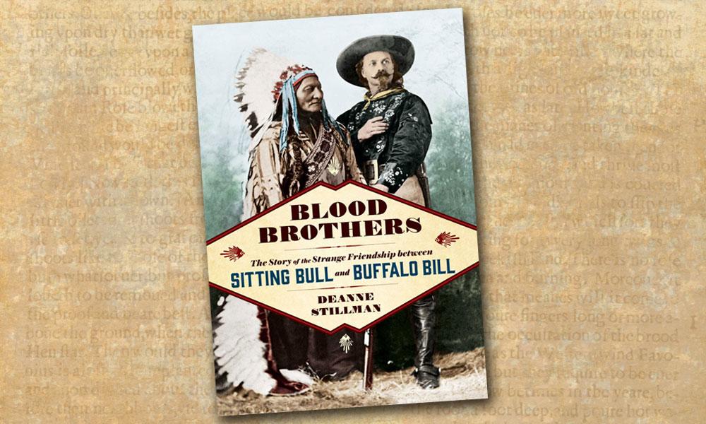 Blood Brothers Sitting Bull Buffalo Bill Deanne Stillman True West Magazine