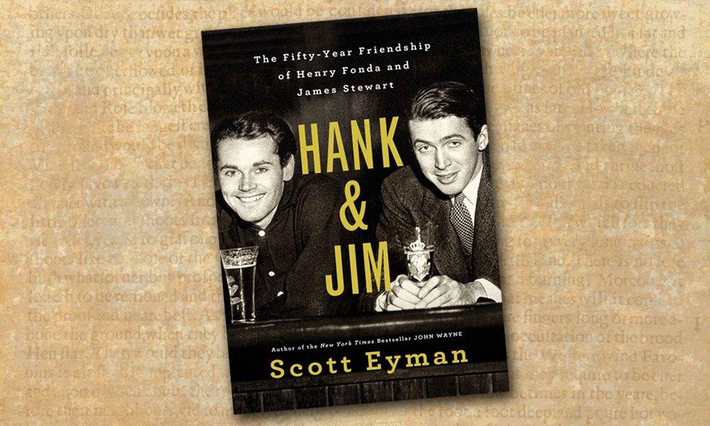 Hank Jim Fifty-Year Friendship Henry Fonda Jimmy Stewart Scott Eyman True West Magazine