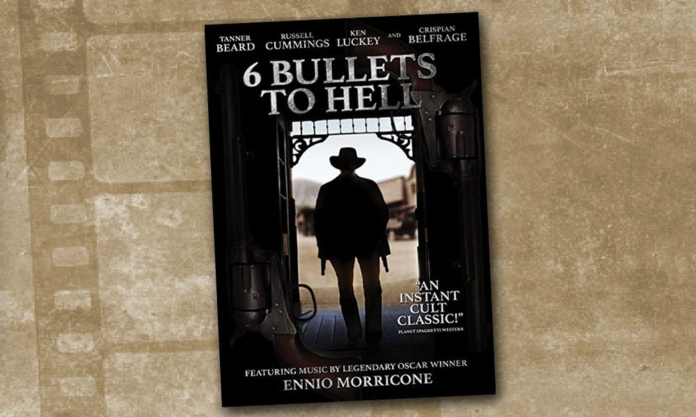 6 Bullets To Hell Western Movie DVD Review True West Magazine