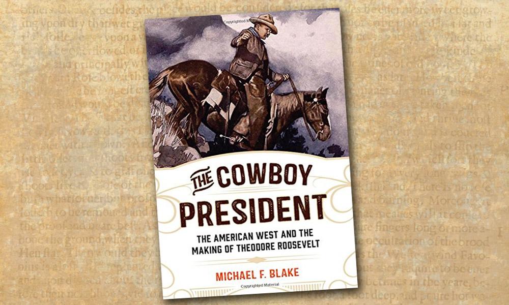 Theodore Roosevelt Cowboy President True West Magazine