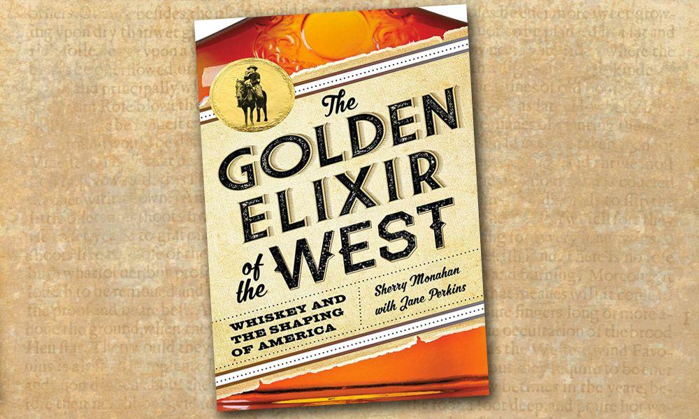 Golden Elixir Whiskey Western Novel Sherry Monahan True West Magazine