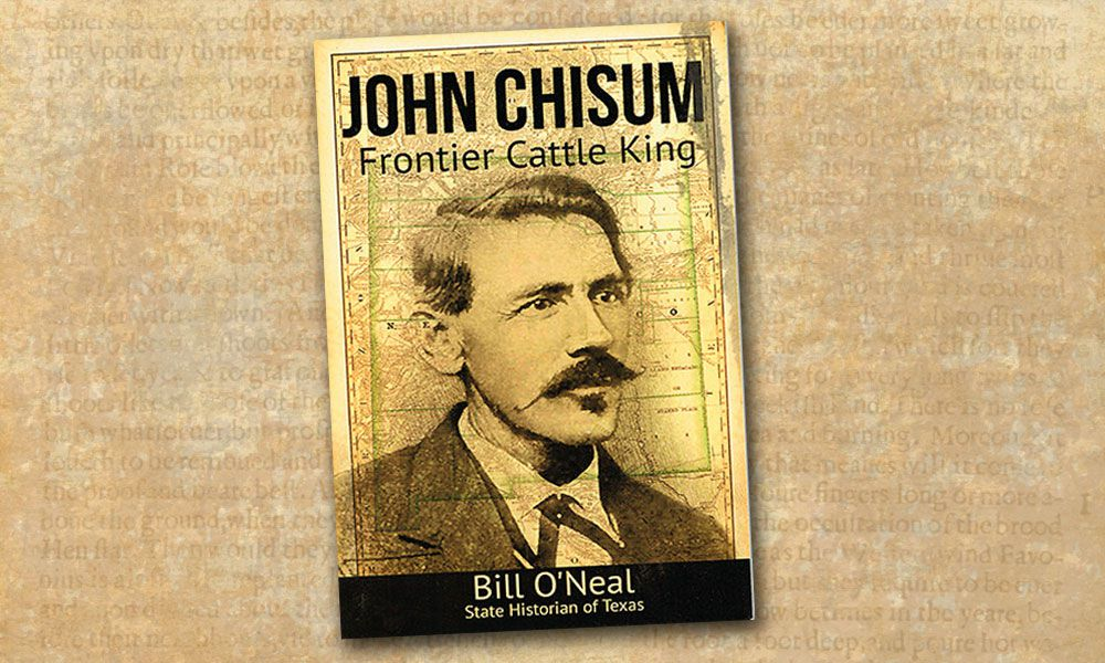 John Chisum Frontier Cattle King Bill O'Neal True West Magazine