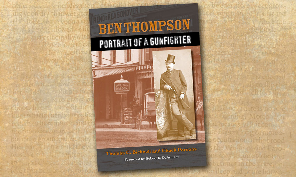 Ben Thompson Portrait of a Gunfighter Thomas C. Bicknell Chuck Parsons true west magazine