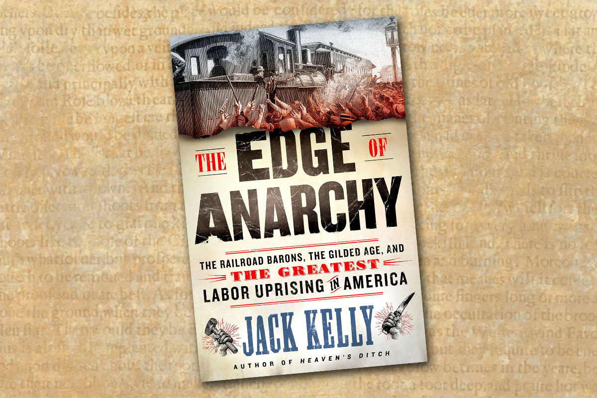 the edge of anarchy the railroad barons the gilded age and the greatest labor uprising in america cover jack kelly true west magazine