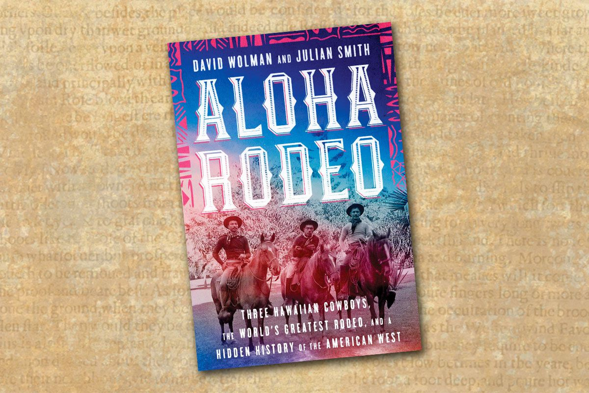 Aloha Rodeo: Three Hawaiian Cowboys, the World's Greatest Rodeo, and a Hidden History of the American West by Julian Smith cover true west magazine