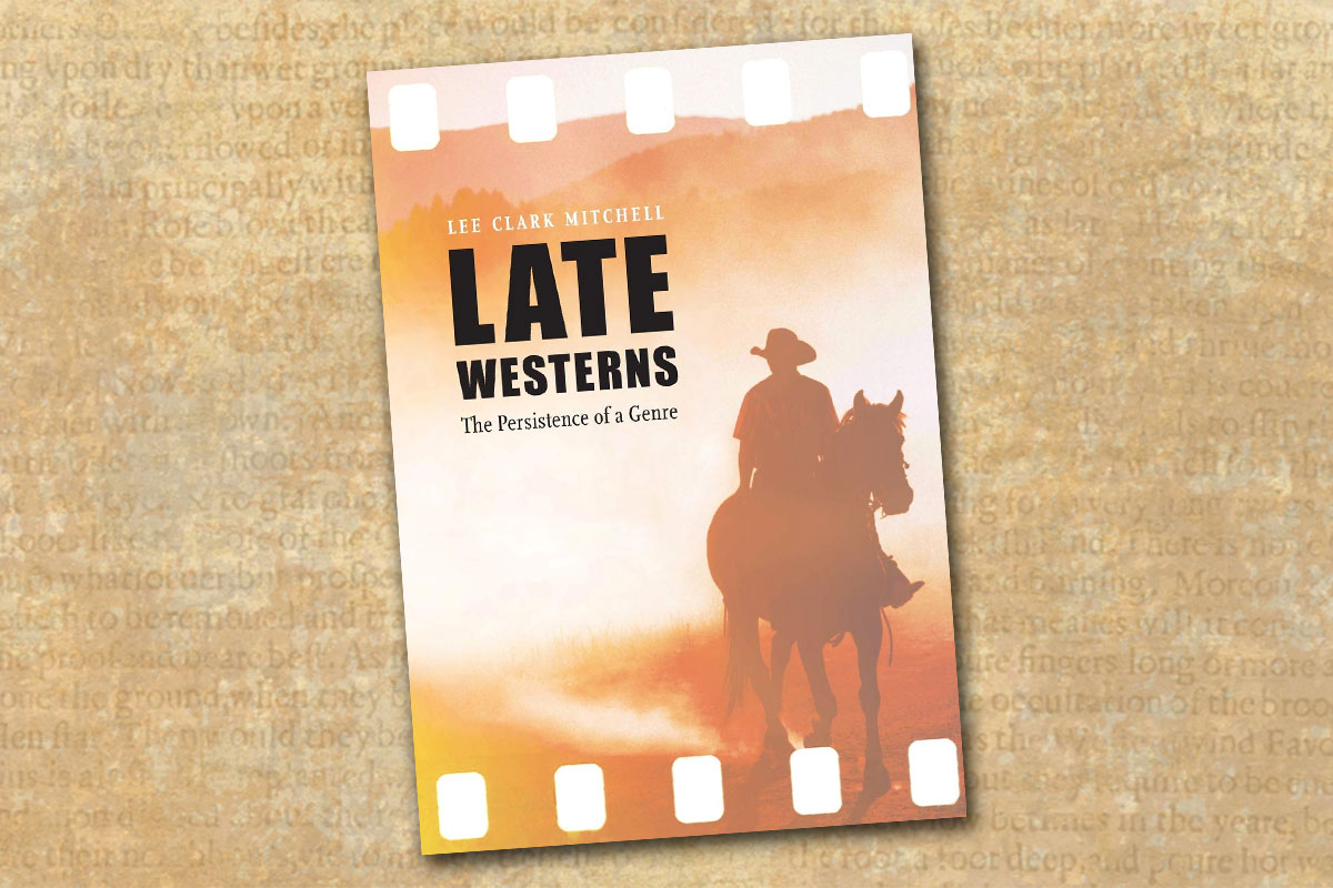 late westerns the persistence of a genre lee clark mitchell true west magazine