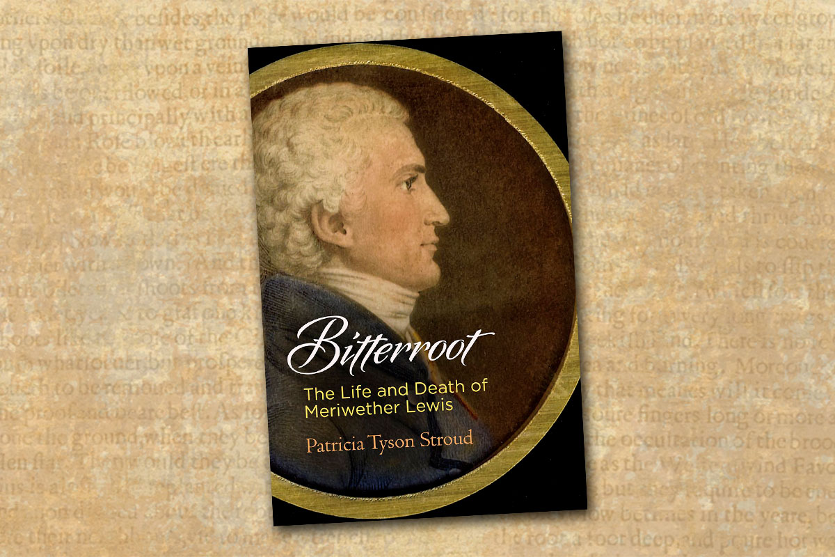 bitterroot the life and death of meriwether lewis patricia tyson stroud true west magazine