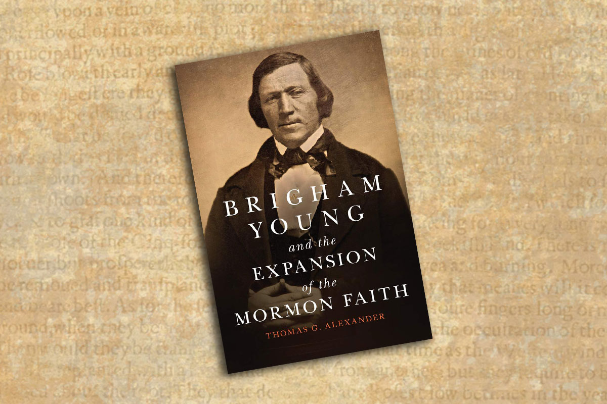 brigham young expansion mormon faith thomas g alexander true west magazine