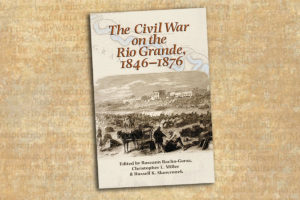 The Civil War on the Rio Grande true west magazine