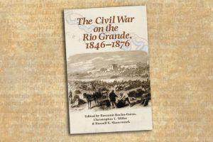 The Civil War on the Rio Grande true west magazine