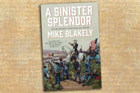 A Sinister Splendor: A Mexican War Novel true west magazine